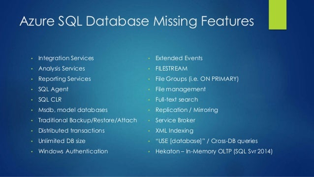 Azure SQL Database Missing Features • Integration Services • Analysis Services • Reporting Services • SQL Agent • SQL CLR ...