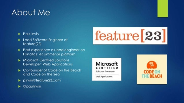 About Me  Paul Irwin  Lead Software Engineer at feature[23]  Past experience as lead engineer on Fanatics' ecommerce pl...