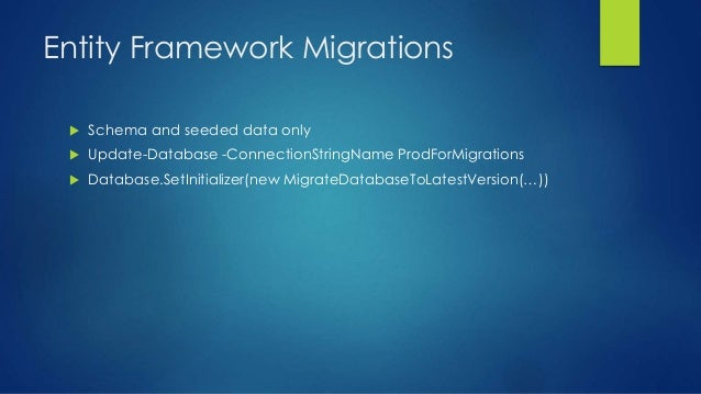 Entity Framework Migrations  Schema and seeded data only  Update-Database -ConnectionStringName ProdForMigrations  Data...