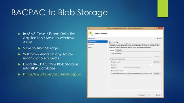 BACPAC to Blob Storage  In SSMS: Tasks / Export Data-tier Application / Save to Windows Azure  Save to Blob Storage  Wi...