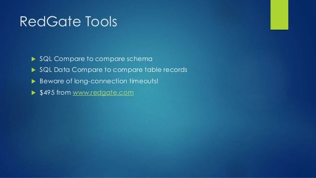 RedGate Tools  SQL Compare to compare schema  SQL Data Compare to compare table records  Beware of long-connection time...