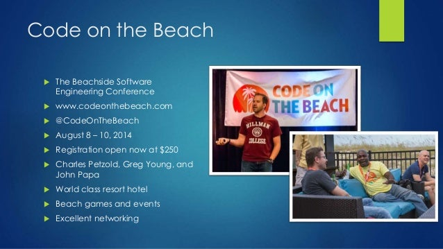 Code on the Beach  The Beachside Software Engineering Conference  www.codeonthebeach.com  @CodeOnTheBeach  August 8 – ...