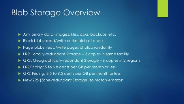 Blob Storage Overview  Any binary data: images, files, disks, backups, etc.  Block blobs: read/write entire blob at once...