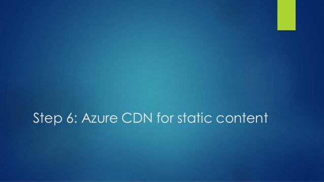 Step 6: Azure CDN for static content