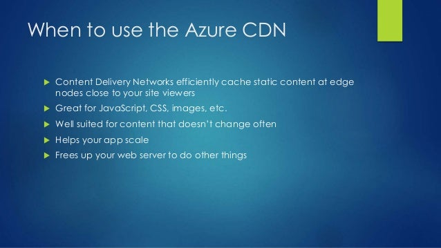 When to use the Azure CDN  Content Delivery Networks efficiently cache static content at edge nodes close to your site vi...