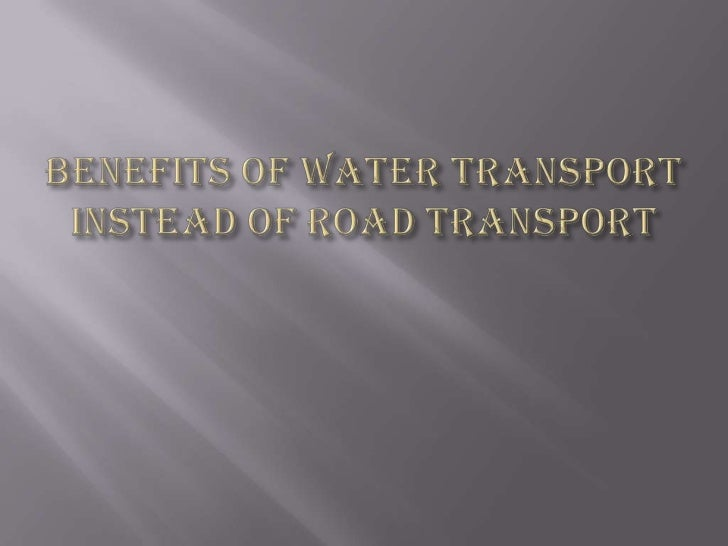    Using rail or water transport instead of road for a    number of your cargo operations has a number of    benefits.  ...