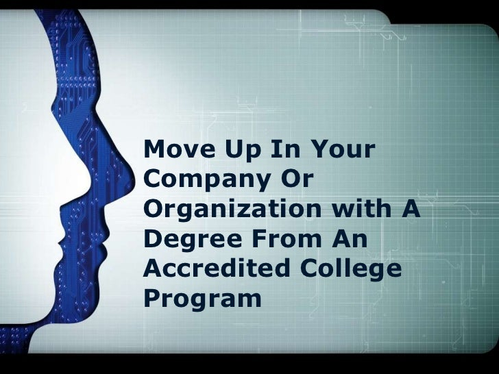 Move Up In YourCompany OrOrganization with ADegree From AnAccredited CollegeProgram
