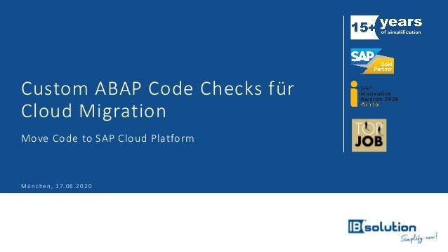 Custom ABAP Code Checks für Cloud Migration Move Code to SAP Cloud Platform München, 17.06.2020