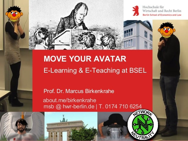 MOVE YOUR AVATAR E-Learning & E-Teaching at BSEL Prof. Dr. Marcus Birkenkrahe about.me/birkenkrahe msb @ hwr-berlin.de | T...