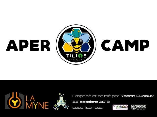 Proposé et animé par Yoann Duriaux 22 octobre 2018 sous licences APER CAMP