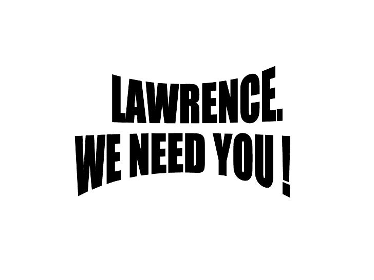 LAWRENCE.  WE NEED YOU !