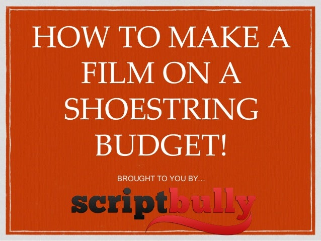 How to make a film on a shoestring budget for Tips for building a house on a budget