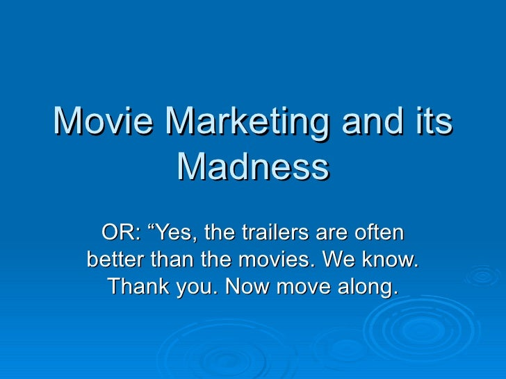 """Movie Marketing and its Madness OR: """"Yes, the trailers are often better than the movies. We know. Thank you. Now move along."""