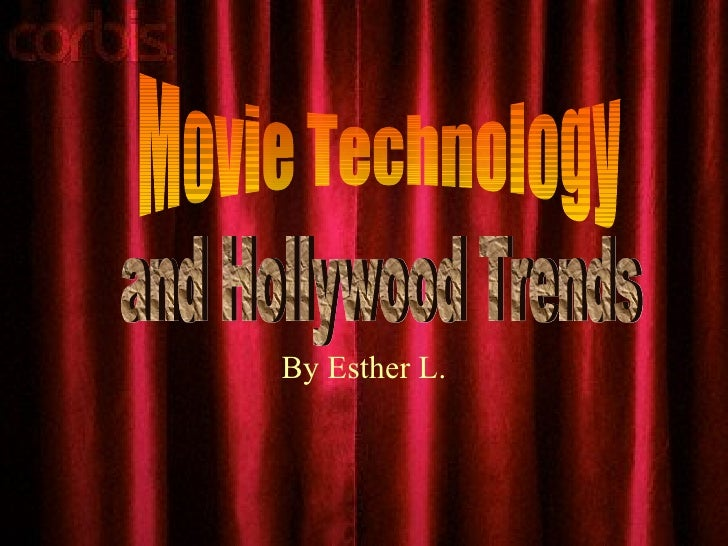 By Esther L. Movie Technology and Hollywood Trends