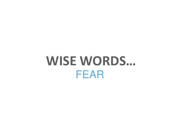WISE WORDS… FEAR