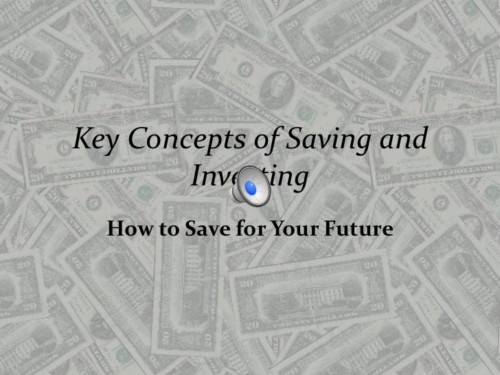 Key Concepts of Saving and Investing<br />How to Save for Your Future<br />