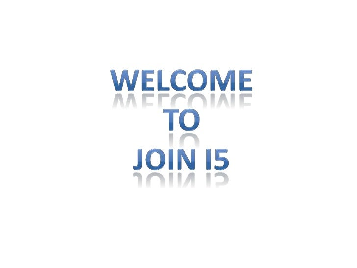 Welcome <br />To<br />Join i5<br />
