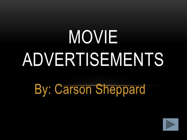 MOVIEADVERTISEMENTS By: Carson Sheppard