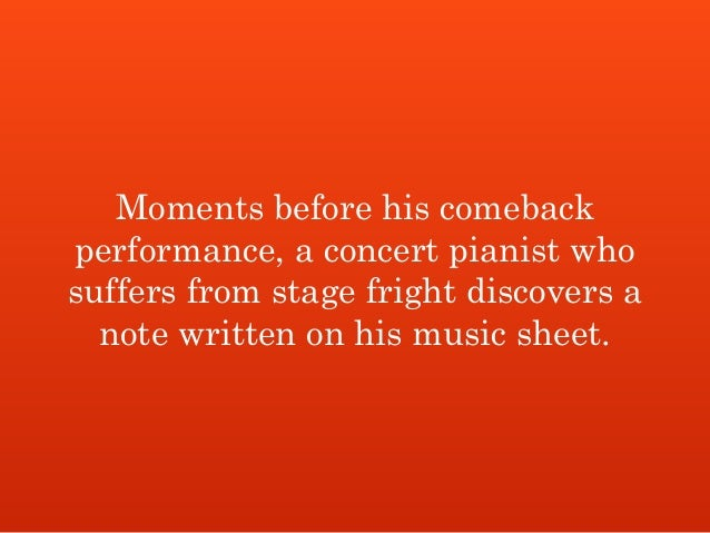 Moments before his comeback performance, a concert pianist who suffers from stage fright discovers a note written on his m...