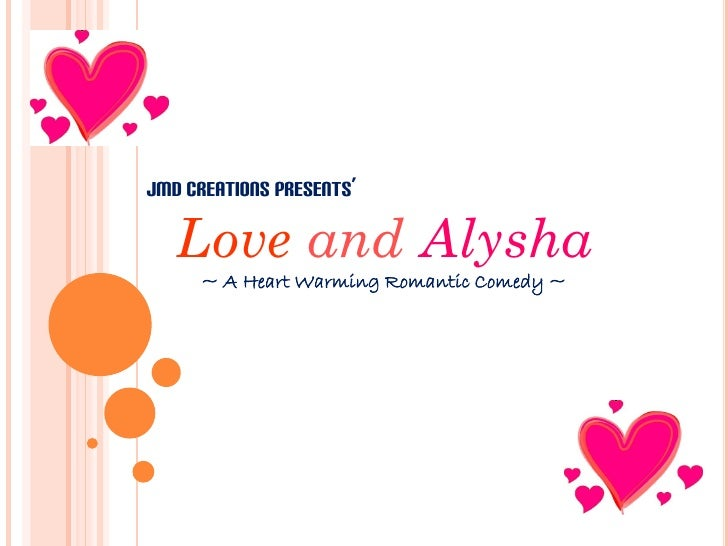 JMD CREATIONS PRESENTS'     Love and Alysha      ~ A Heart Warming Romantic Comedy ~