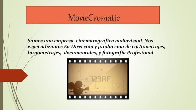 MovieCromatic Somos una empresa cinematográfica audiovisual. Nos especializamos En Dirección y producción de cortometrajes...