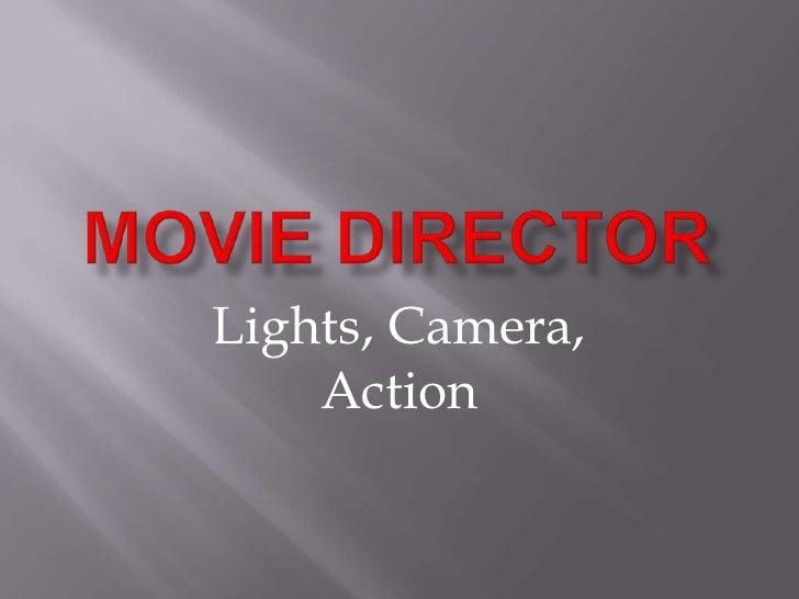 Movie Director<br />Lights, Camera, Action<br />