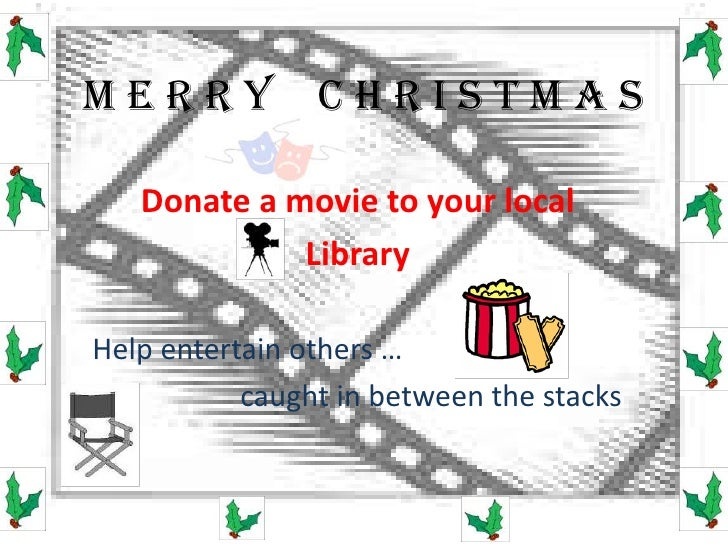 M e r r y    C h r I s t m a s<br />Donate a movie to your local <br />Library<br />     Help entertain others …<br />    ...