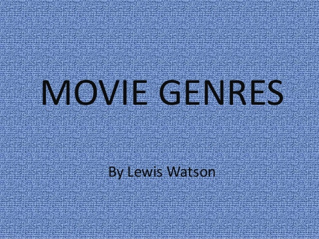MOVIE GENRES By Lewis Watson