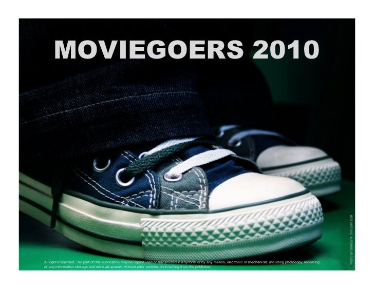 MOVIEGOERS 2010All rights reserved. No part of this publication may be reproduced or transmitted in any form or by any mea...
