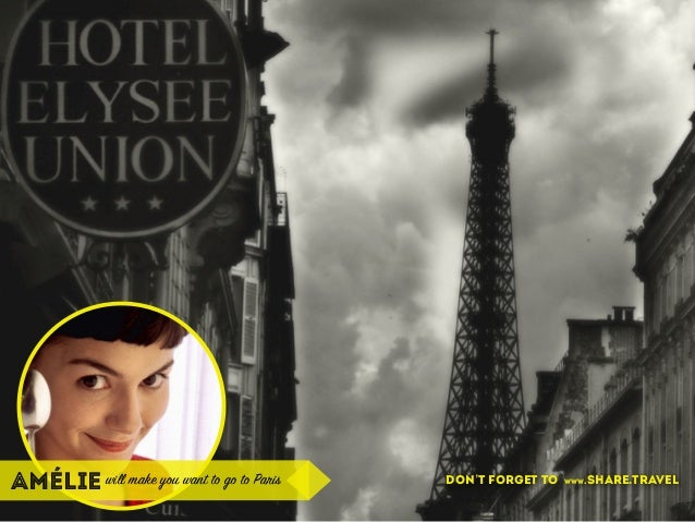 don't forget to www.share.travelAMÉLIE will make you want to go to Paris