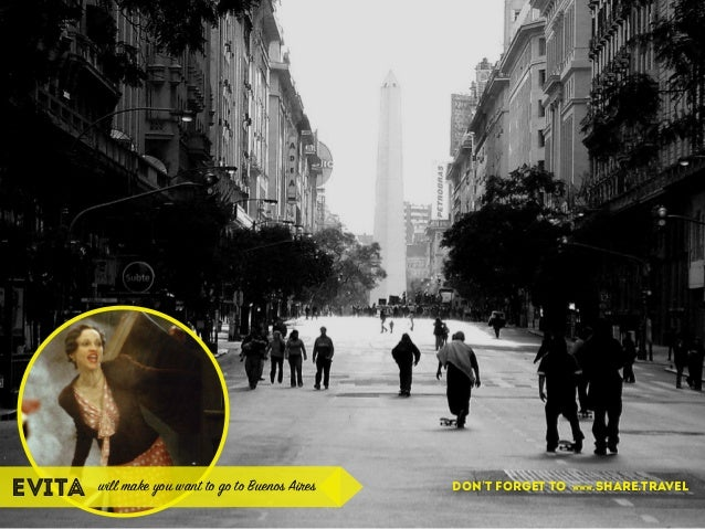 evita will make you want to go to Buenos Aires don't forget to www.share.travel