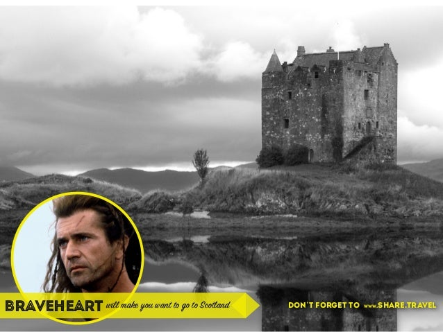 braveheart will make you want to go to Scotland don't forget to www.share.travel