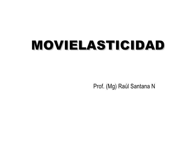 MOVIELASTICIDAD Prof. (Mg) Raúl Santana N