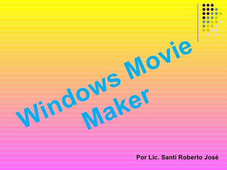 Windows Movie Maker Por Lic. Santi Roberto José
