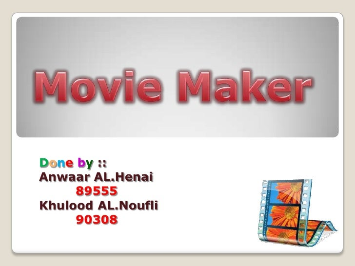 Movie Maker<br />Doneby ::<br />Anwaar AL.Henai<br />89555<br />Khulood AL.Noufli<br />         90308<br />