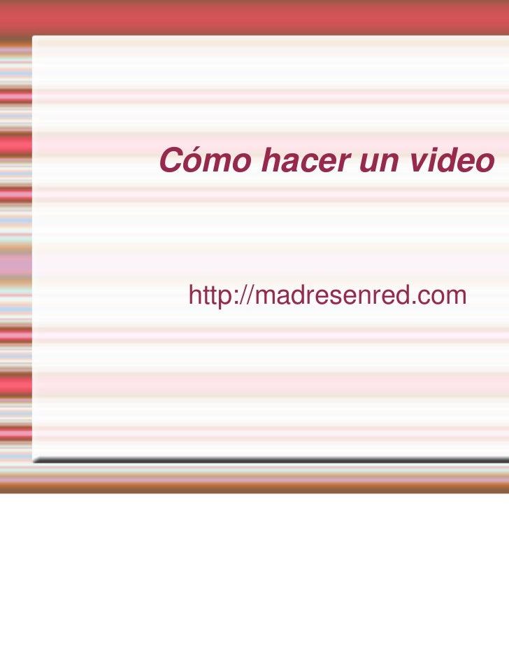 Cómo hacer un video http://madresenred.com