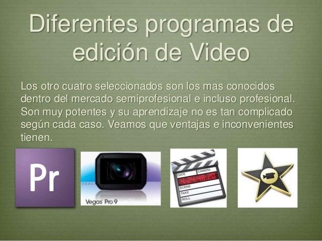 Diferentes programas deedición de VideoLos otro cuatro seleccionados son los mas conocidosdentro del mercado semiprofesion...