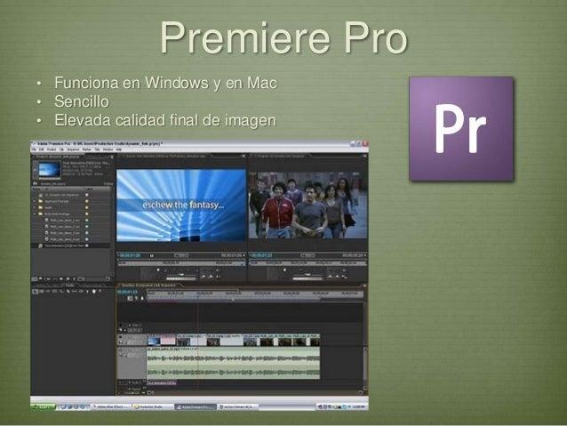 Premiere Pro• Funciona en Windows y en Mac• Sencillo• Elevada calidad final de imagen