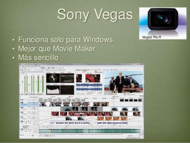 Sony Vegas• Funciona solo para Windows• Mejor que Movie Maker• Más sencillo