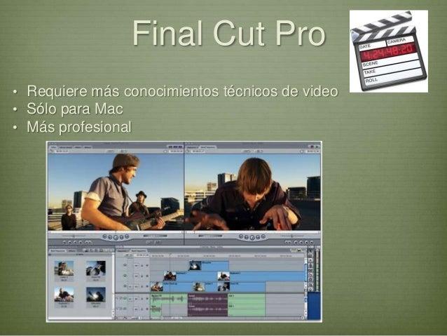Final Cut Pro• Requiere más conocimientos técnicos de video• Sólo para Mac• Más profesional