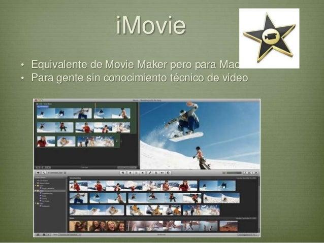 iMovie• Equivalente de Movie Maker pero para Mac• Para gente sin conocimiento técnico de video
