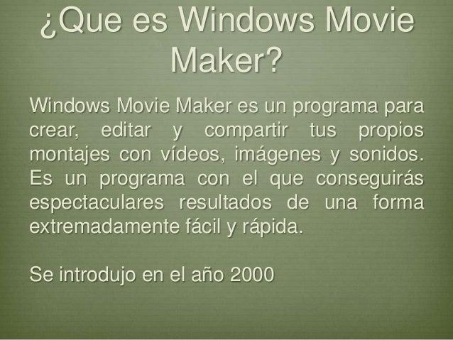 ¿Que es Windows MovieMaker?Windows Movie Maker es un programa paracrear, editar y compartir tus propiosmontajes con vídeos...