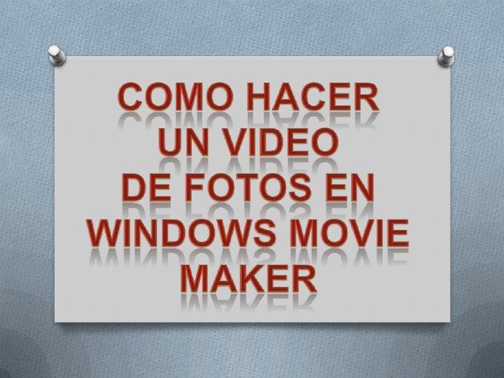 COMO HACER<br />UN video<br />De fotos EN <br />WINDOWS MOVIE MAKER<br />