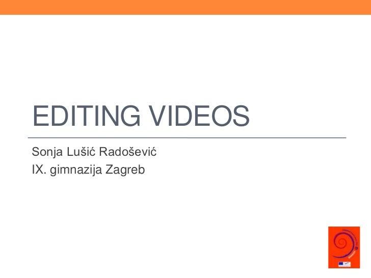 EDITING VIDEOSSonja Lušić RadoševićIX. gimnazija Zagreb