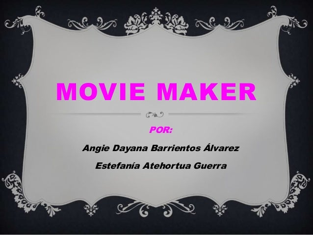MOVIE MAKER POR: Angie Dayana Barrientos Álvarez Estefanía Atehortua Guerra