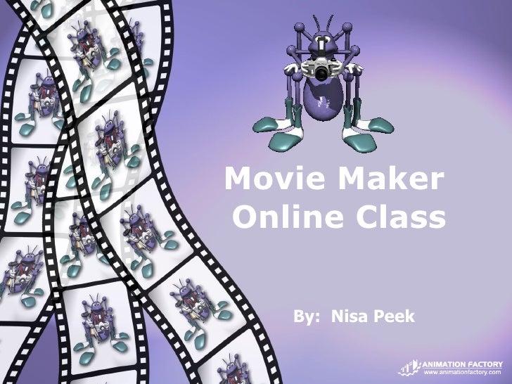 By:  Nisa Peek Movie Maker  Online Class