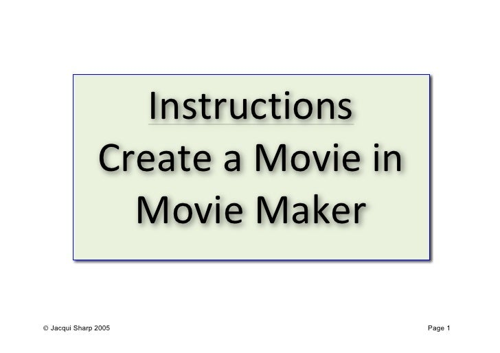 Instructions                Create a Movie in                  Movie Maker  Jacqui Sharp 2005              ...