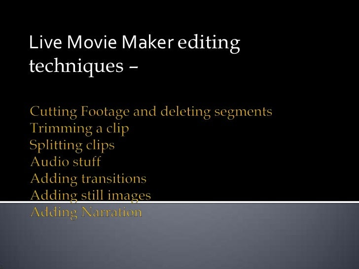 Live Movie Maker editing techniques – <br />Cutting Footage and deleting segmentsTrimming a clip Splitting clipsAudio stuf...