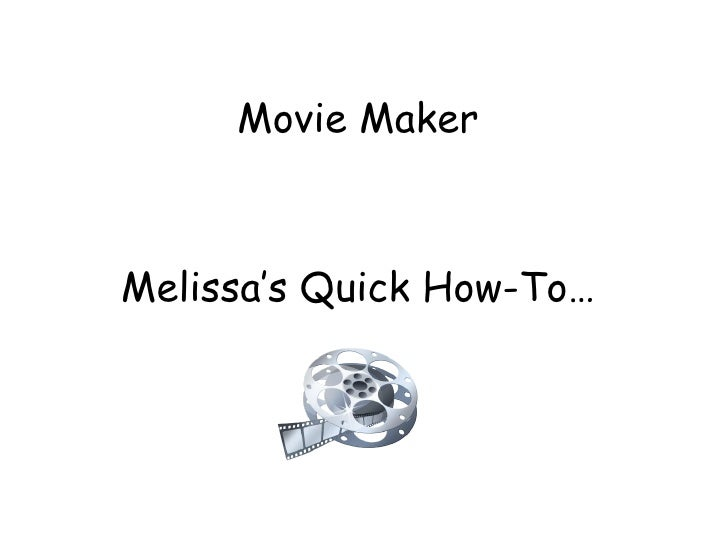 Movie Maker Melissa's Quick How-To…