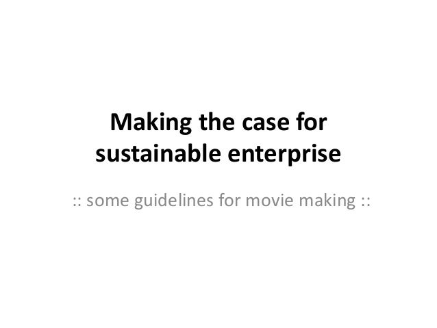 Making the case for sustainable enterprise :: some guidelines for movie making ::